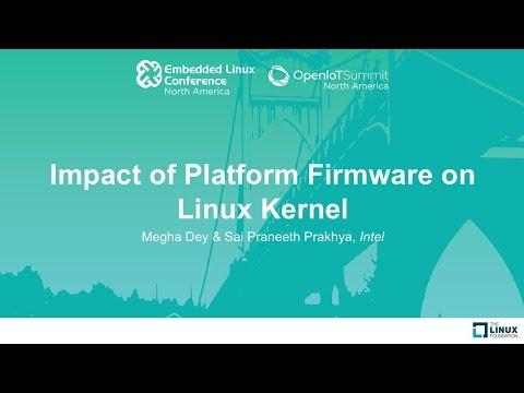 Impact of Platform Firmware on Linux Kernel - Megha Dey & Sai Praneeth Prakhya, Intel