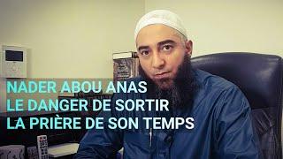 Le danger de sortir la prière de son temps - Nader Abou Anas