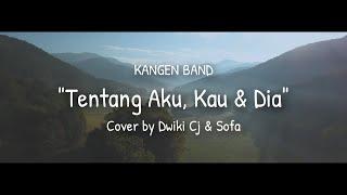 TENTANG AKU KAU DAN DIA - KANGEN BAND ( COVERED BY Dwiki CJ & Sofa )