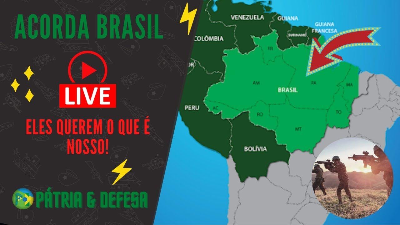 Acorda Brasil - Eles Querem o Que é Nosso e Não É de Hoje Que Tentam!
