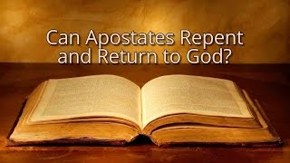 Can Apostates Repent and Return to God?
