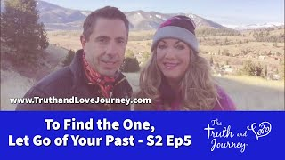 Intimacy Journey S2: video 5   To Find the One   Let Go of the Past