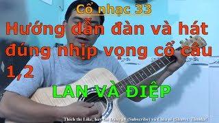 Lan và Điệp - Tân cổ nhạc (Hướng dẫn đàn và hát đúng nhịp vọng cổ câu 1,2) - Cổ nhạc 33