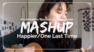 Happier/One Last Time Mashup (Marshmello/Ariana Grande) - By Emma