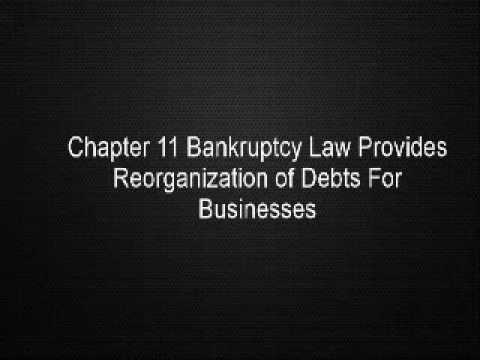 Chapter 11 Bankruptcy Law Provides Reorganization of Debts For Businesses