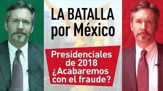 La batalla por México - Las elecciones presidenciales de México en 2018