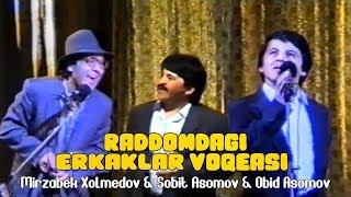 Mirzabek Xolmedov & Obid Asomov & Sobid Asomov - Raddomdagi erkaklar voqeasi