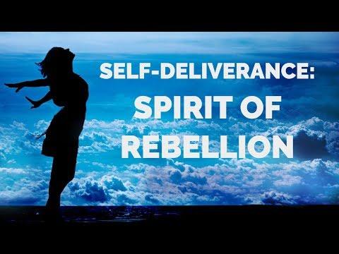 Deliverance from the Spirit of Rebellion | Self-Deliverance Prayers