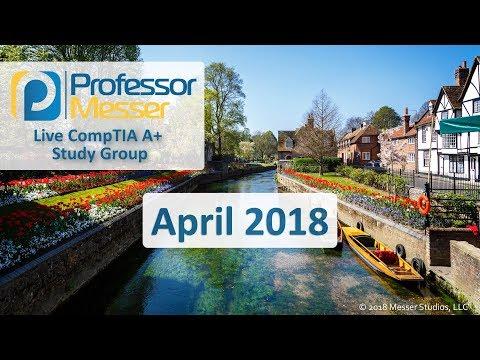 Professor Messer's A+ Study Group - April 2018