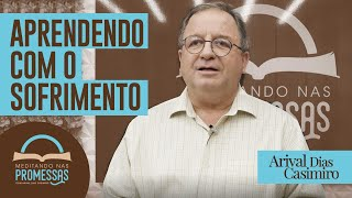 Aprendendo com o Sofrimento | Meditando nas Promessas | Rev Arival Dias Casimiro