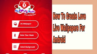 How to create love live wallpapers for Android Best Name Motiion Wallpapers Creating