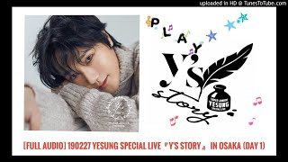 [FULL AUDIO] 190227 YESUNG ?? Japan Tour Special Live『Y's STORY』in Osaka (Day 1)