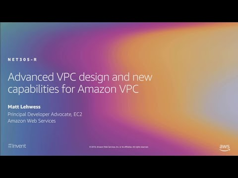 AWS re:Invent 2019: [REPEAT 1] Advanced VPC design and new capabilities for Amazon VPC (NET305-R1)