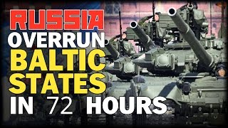 REPORT: RUSSIA COULD OVERRUN BALTIC STATES IN 72 HOURS