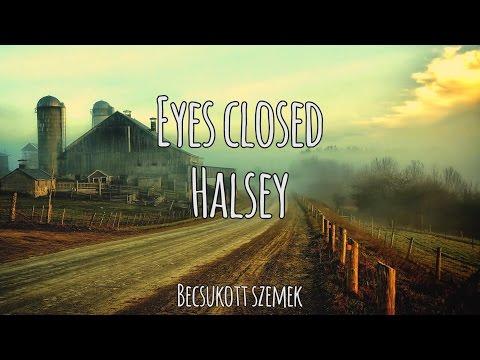 Eyes Closed - Halsey   Magyar-Angol Felirat - Hungarian-English Lyrics