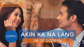 Akin Ka Na Lang | Official Music Video | JM De Guzman