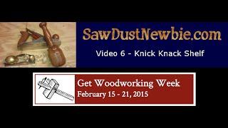 SawdustNewbie.com: Video 6 - Knick Knack Shelf