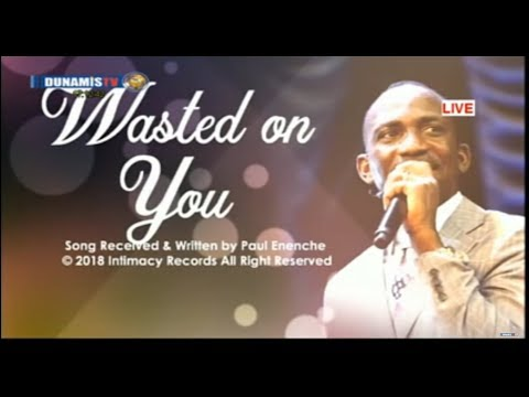 wasted-on-you-[song]-dr-pastor-paul-enenche-#imffc2018
