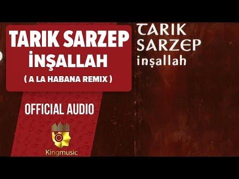 Tarık Sarzep - İnşallah - A La Habana Remix ( Official Audio )