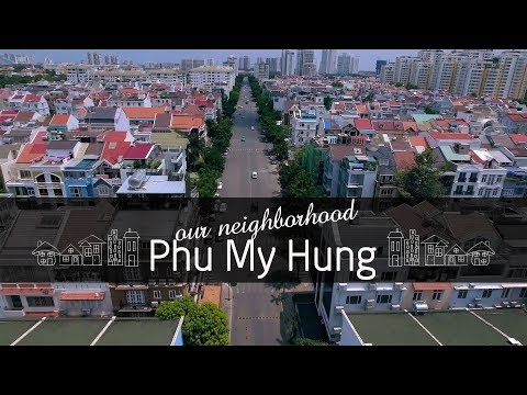 Our Neighborhood: Phu My Hung