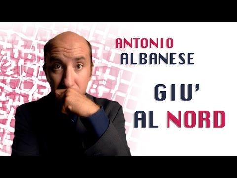 Antonio Albanese | Giù al Nord