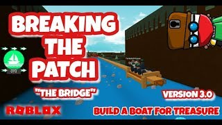 BREAKING THE PATCH On 'The Bridge' - Roblox - Build a Boat for Treasure