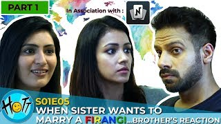 When Sister Wants to Marry a Firangi | Couple of More Mistakes | Karan Veer Mehra | Barkha Sengupta