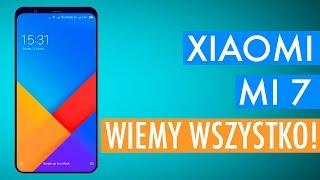 Xiaomi Mi 7  Wiemy wszystko!  Cena - Specyfikacja - Plotki