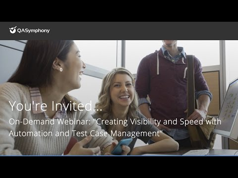 Creating Visibility and Speed with Automation and Test Case Management [Webinar]