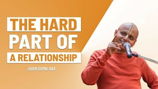 The hard part of a relationship by Gaur Gopal Das