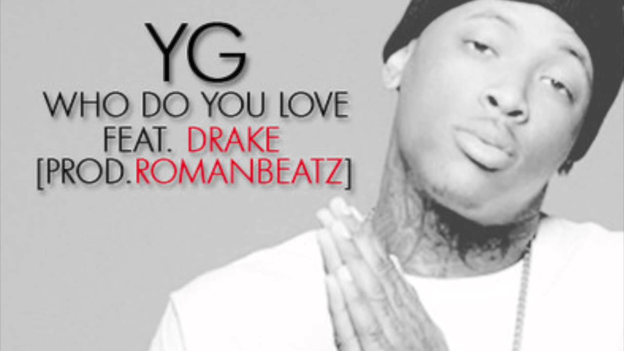 YG - Who Do You Love? ft. Drake - YouTubeYg Who Do You Love