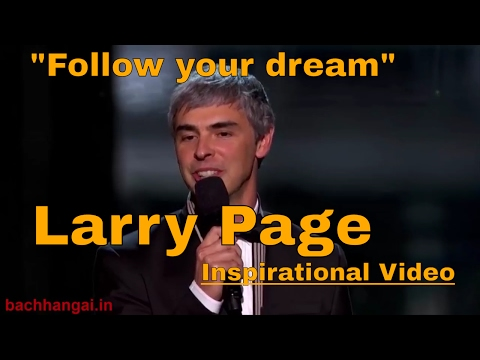 """Larry Page Inspirational Video- """"Follow your dream"""""""