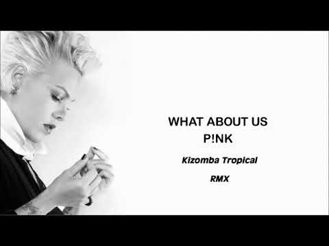 Pink – What About Us (Kizomba Tropical Remix) by Ant Sal  2018