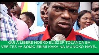 QUI A LIBÉRÉ NDEKO ELIEZER TOLANDA BA VERITES YA SOMO EBIMI KAKA NA MUNOKO NAYE