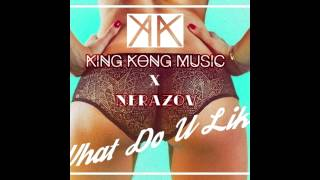 King Kong Music x Nerazov   What Do U Like