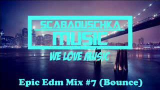 Epic Edm Mix #7 (Bounce)