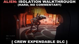 Alien: Isolation - Crew Expendable DLC walkthrough (Hard, No commentary ✔) PC