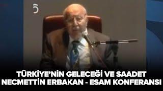 ESAM Konferansı - Türkiyenin Geleceği ve Saadet - Prof. Dr. Necmettin Erbakan