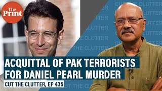 Meaning of Pakistan's acquittal of terrorist Ahmed Omar Saeed Sheikh for Daniel Pearl's beheading