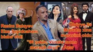 """Rasim Balayev Elza Seyidcahanı biabır etdi,  Azər:""""Vüsalə mənə maraqlı deyil"""""""