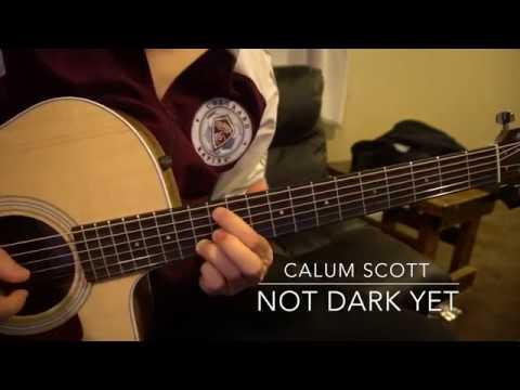 Not Dark Yet // Calum Scott // Not Dark Yet