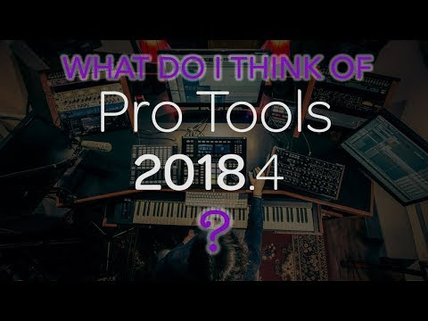 What Do I Think Of Pro Tools 2018.4?