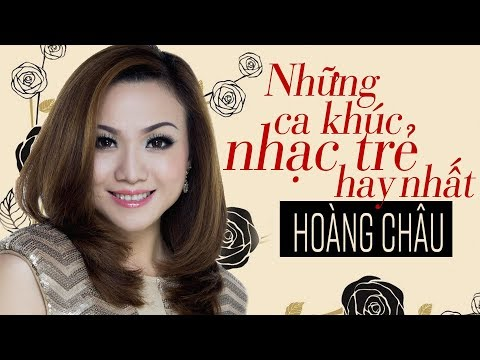 Ca Khúc Nhạc Trẻ Hay Nhất - Hoàng Châu