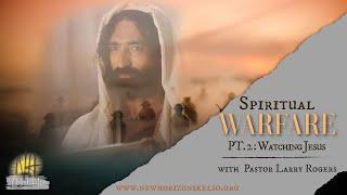 Spiritual Warfare Pt.2: Watching Jesus / Pastor Larry Rogers //NEW HORIZONS CHURCH