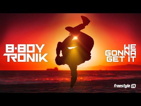 B-Boy Tronik - We Gonna Get It