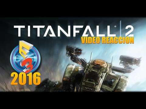 Video Reacción | E3 2016 | TITANFALL 2 | Trailer Campaña