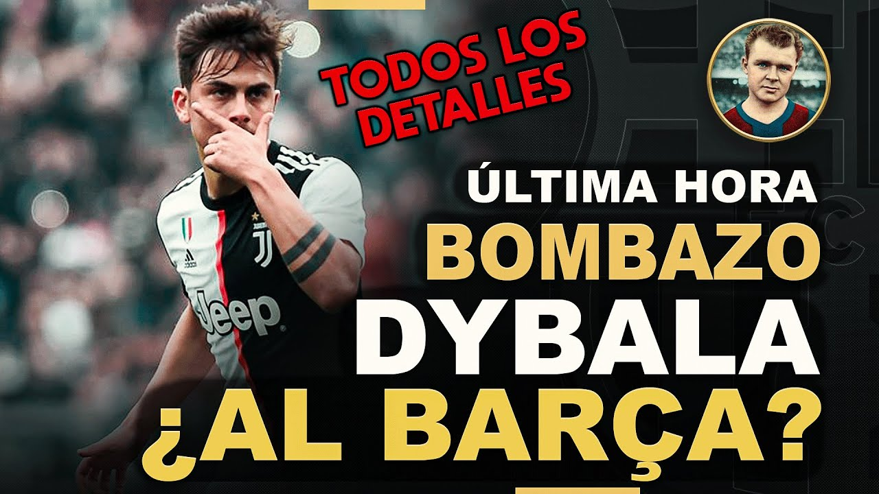 💥BOMBAZO💥Negociaciones entre el Barça y la Juve por Dybala según L'Équipe
