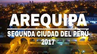 AREQUIPA 2017 ► | Segunda ciudad más importante del Perú | ● Vídeo informativo [Actualizado] ✓