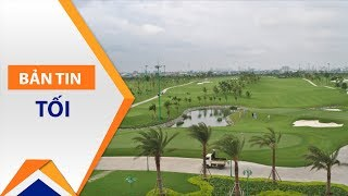 Dẹp sân golf vì Tân Sơn Nhất: Có khả thi? | VTC1
