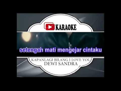 Lagu Karaoke DEWI SANDRA - KAPAN LAGI BILANG I LOVE YOU (POP INDONESIA)